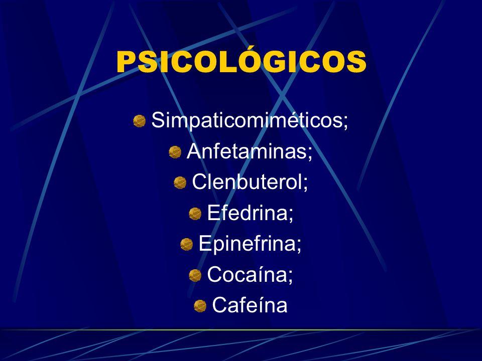PSICOLÓGICOS Simpaticomiméticos; Anfetaminas; Clenbuterol; Efedrina;