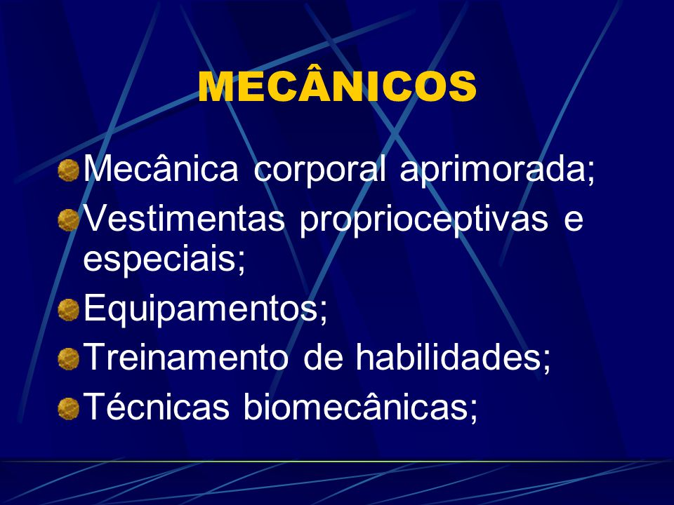 MECÂNICOS Mecânica corporal aprimorada;