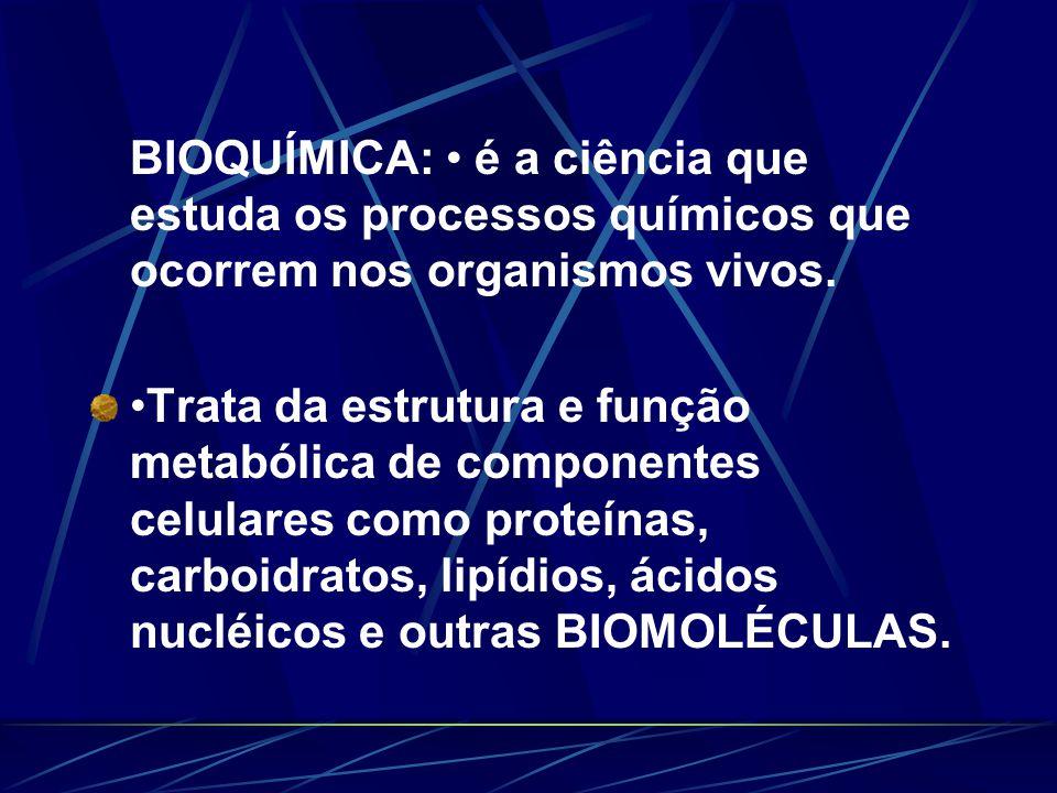 BIOQUÍMICA: • é a ciência que estuda os processos químicos que ocorrem nos organismos vivos.
