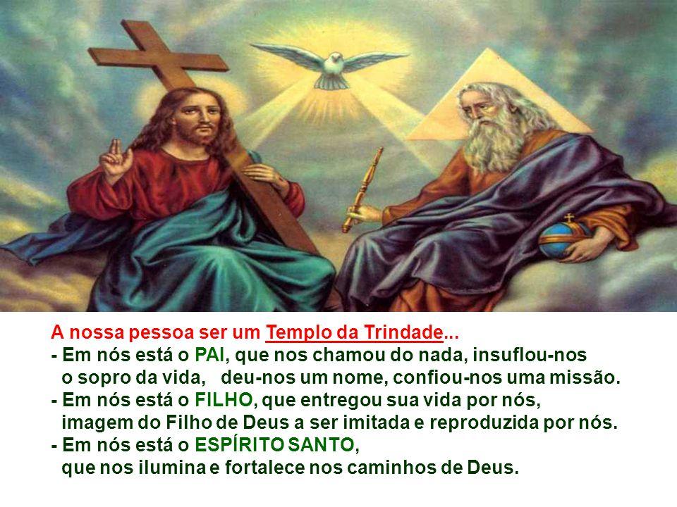 A nossa pessoa ser um Templo da Trindade...