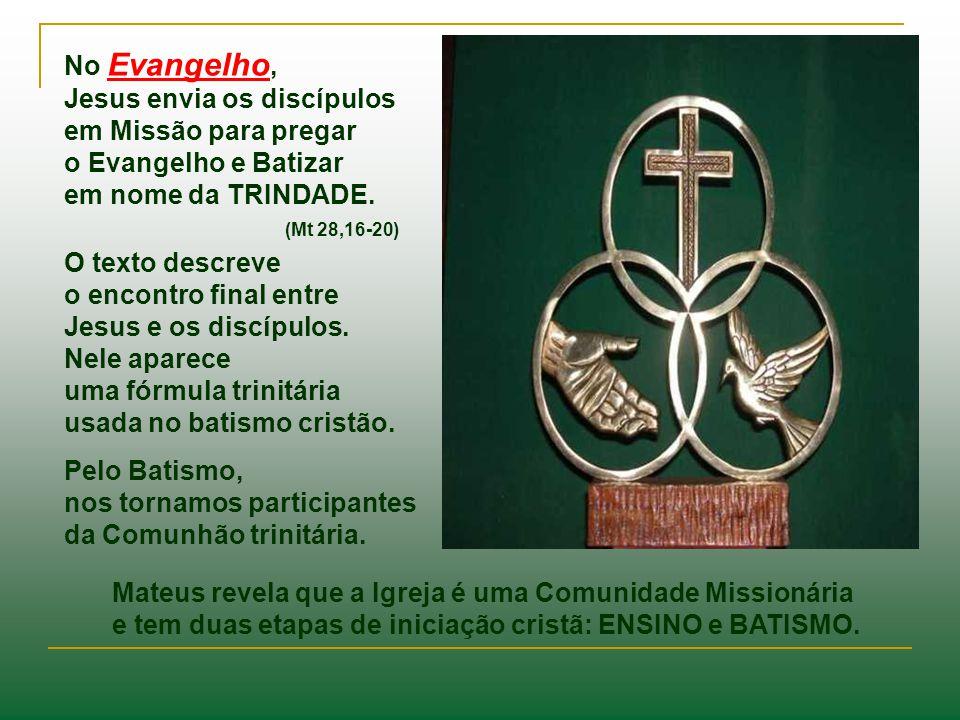 No Evangelho, Jesus envia os discípulos. em Missão para pregar. o Evangelho e Batizar. em nome da TRINDADE.