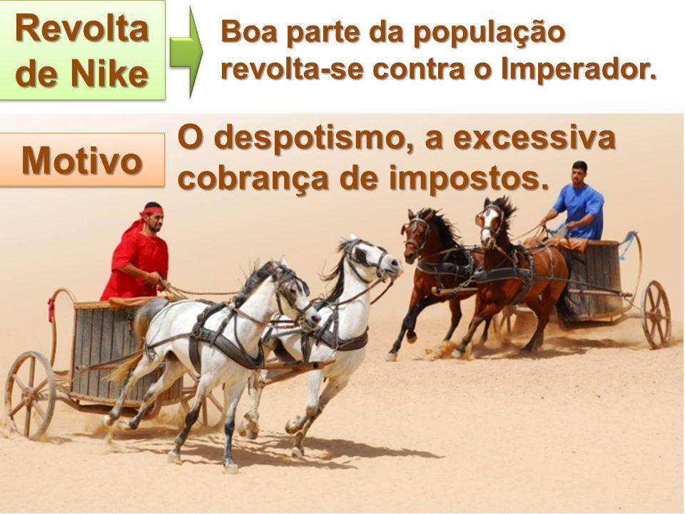 Revolta de Nike Motivo O despotismo, a excessiva cobrança de impostos.