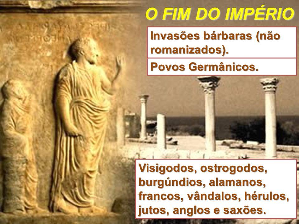 O FIM DO IMPÉRIO Invasões bárbaras (não romanizados).