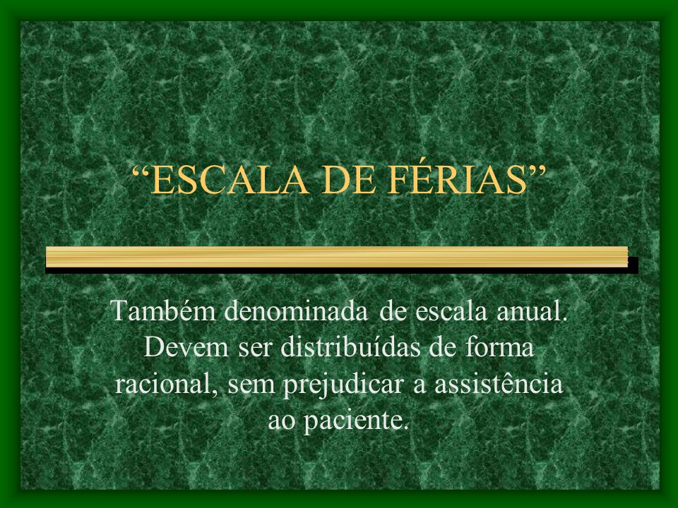 ESCALA DE FÉRIAS Também denominada de escala anual.