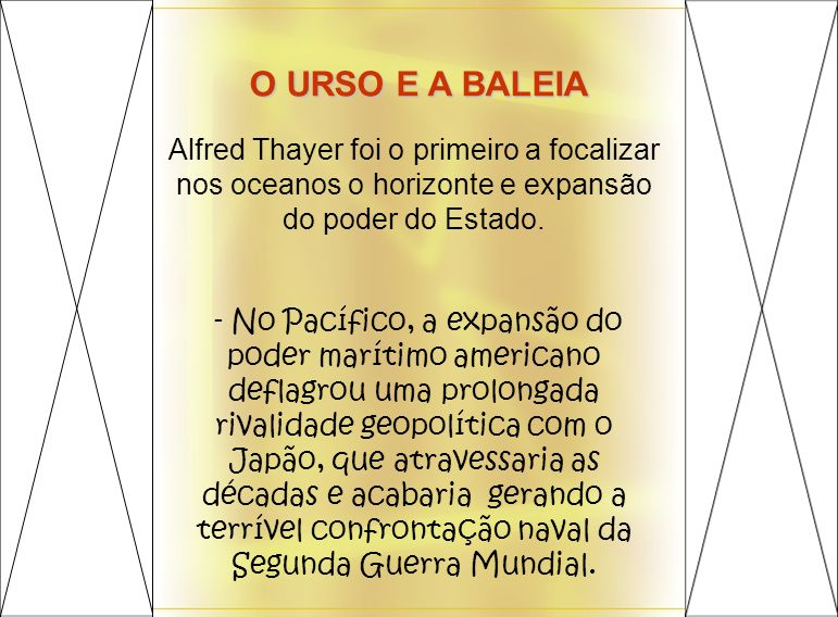 O URSO E A BALEIA Alfred Thayer foi o primeiro a focalizar nos oceanos o horizonte e expansão do poder do Estado.