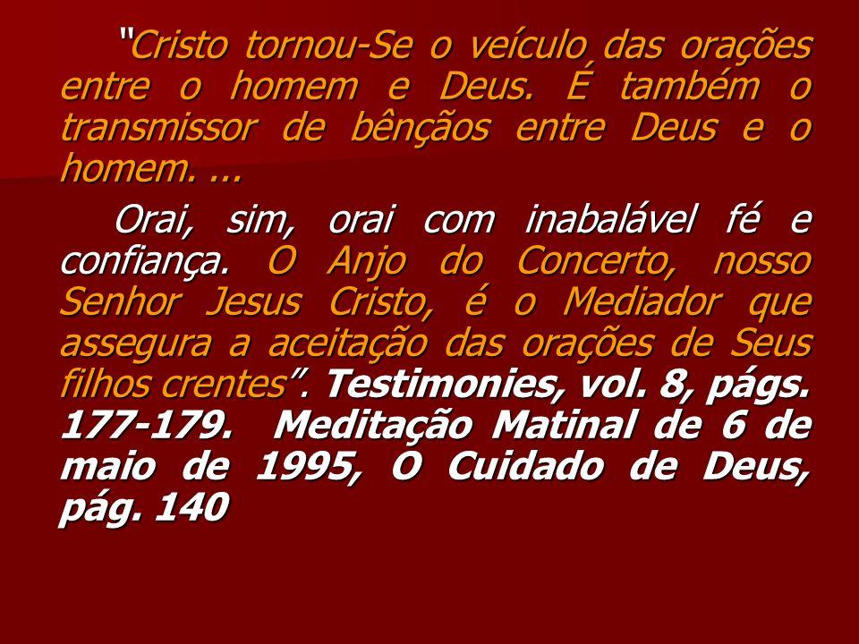 Cristo tornou-Se o veículo das orações entre o homem e Deus