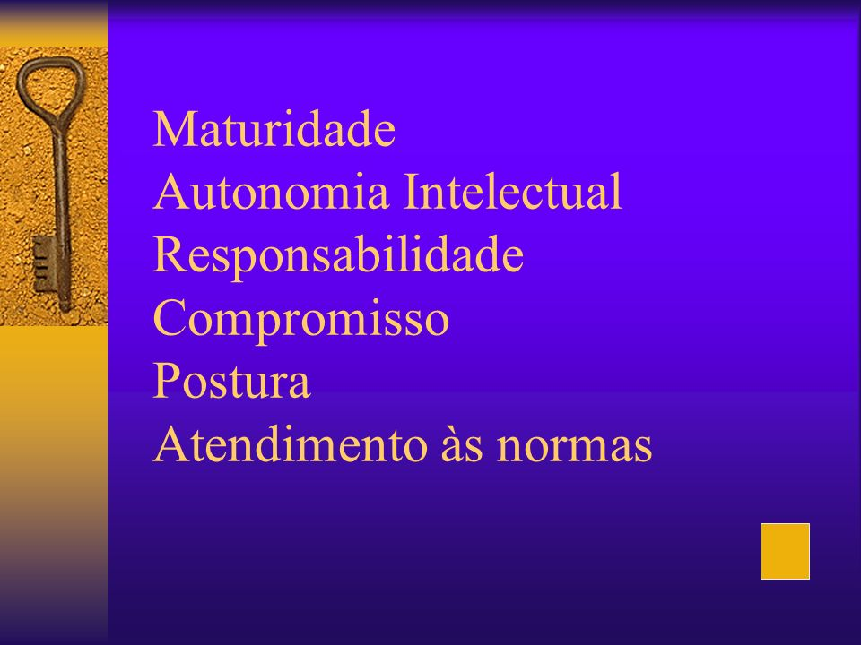 Maturidade Autonomia Intelectual Responsabilidade Compromisso Postura Atendimento às normas