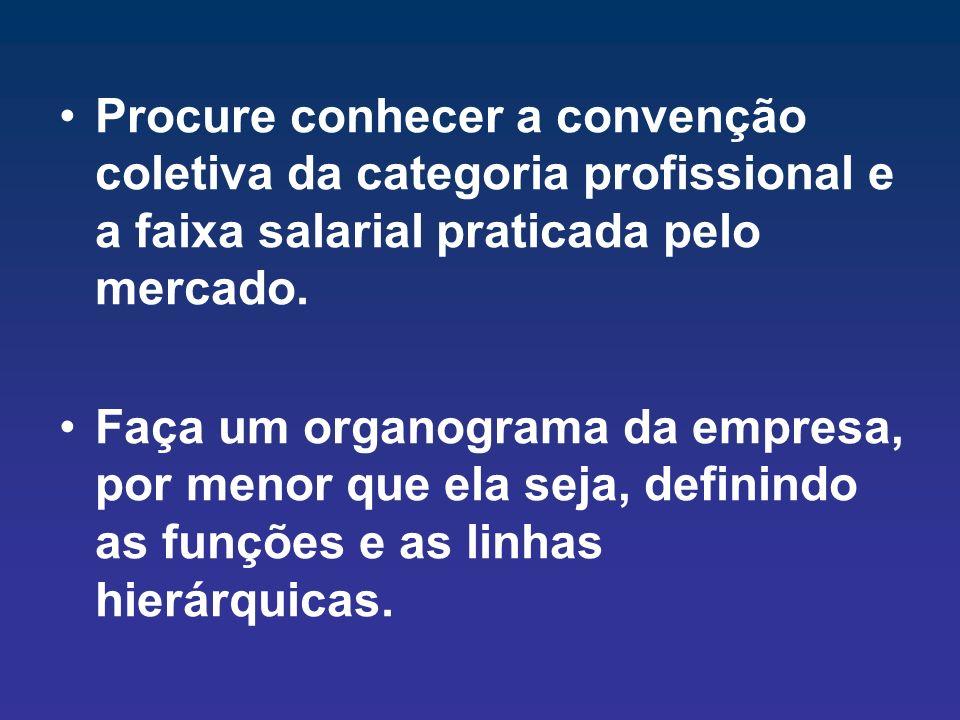 Procure conhecer a convenção coletiva da categoria profissional e a faixa salarial praticada pelo mercado.