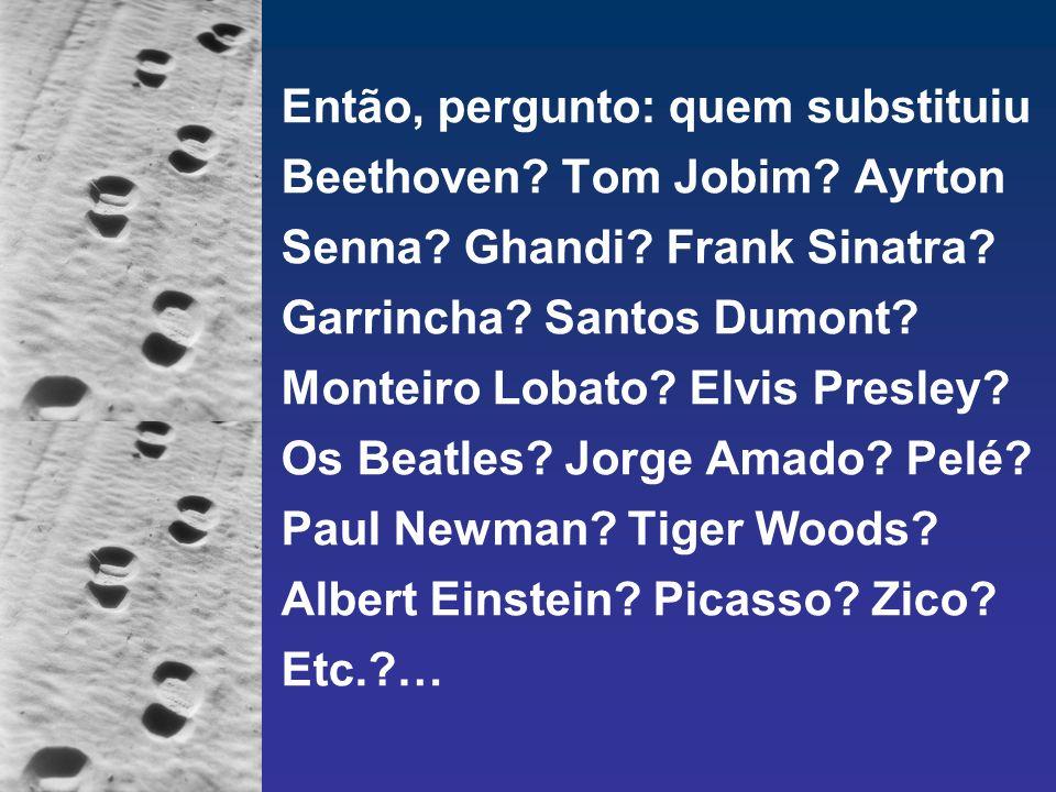 Então, pergunto: quem substituiu Beethoven. Tom Jobim. Ayrton Senna