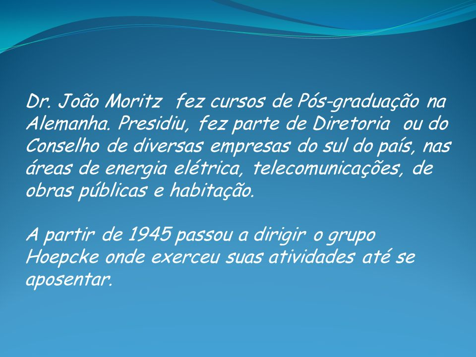 Dr. João Moritz fez cursos de Pós-graduação na Alemanha