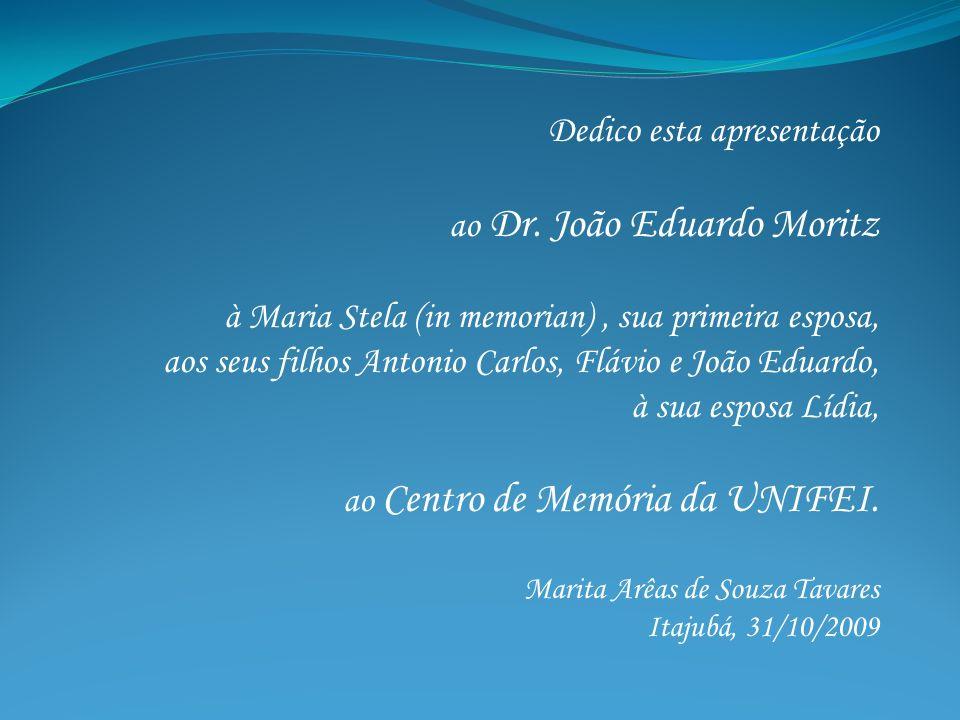 Dedico esta apresentação ao Dr. João Eduardo Moritz