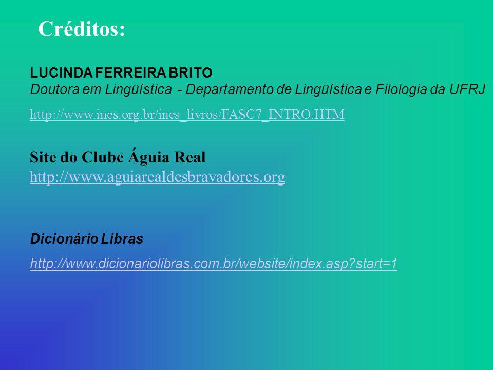 Créditos: LUCINDA FERREIRA BRITO Doutora em Lingüística - Departamento de Lingüística e Filologia da UFRJ.