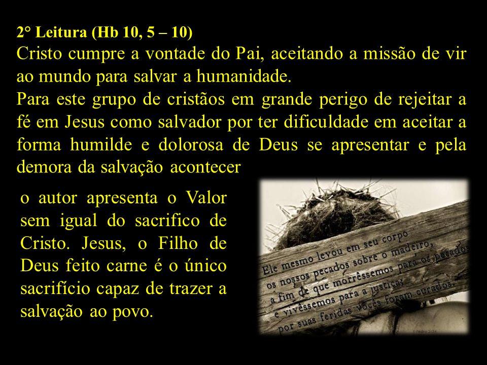 2° Leitura (Hb 10, 5 – 10) Cristo cumpre a vontade do Pai, aceitando a missão de vir ao mundo para salvar a humanidade.