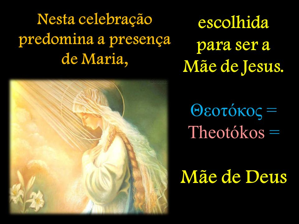 Nesta celebração predomina a presença de Maria,