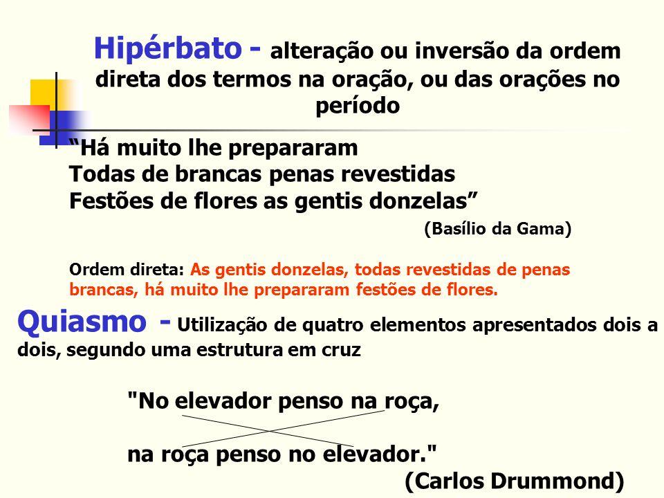 Hipérbato - alteração ou inversão da ordem direta dos termos na oração, ou das orações no período