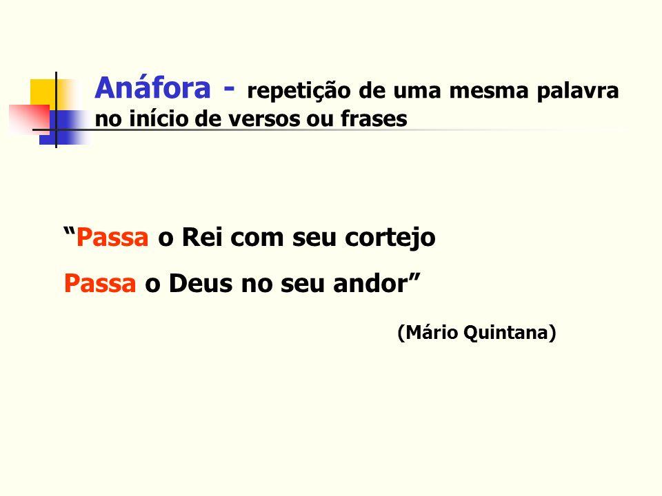 Anáfora - repetição de uma mesma palavra no início de versos ou frases