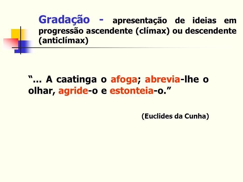 Gradação - apresentação de ideias em progressão ascendente (clímax) ou descendente (anticlímax)