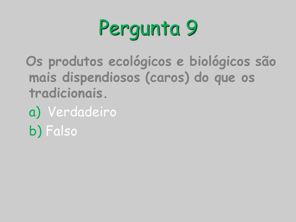 Pergunta 9Os produtos ecológicos e biológicos são mais dispendiosos (caros) do que os tradicionais.