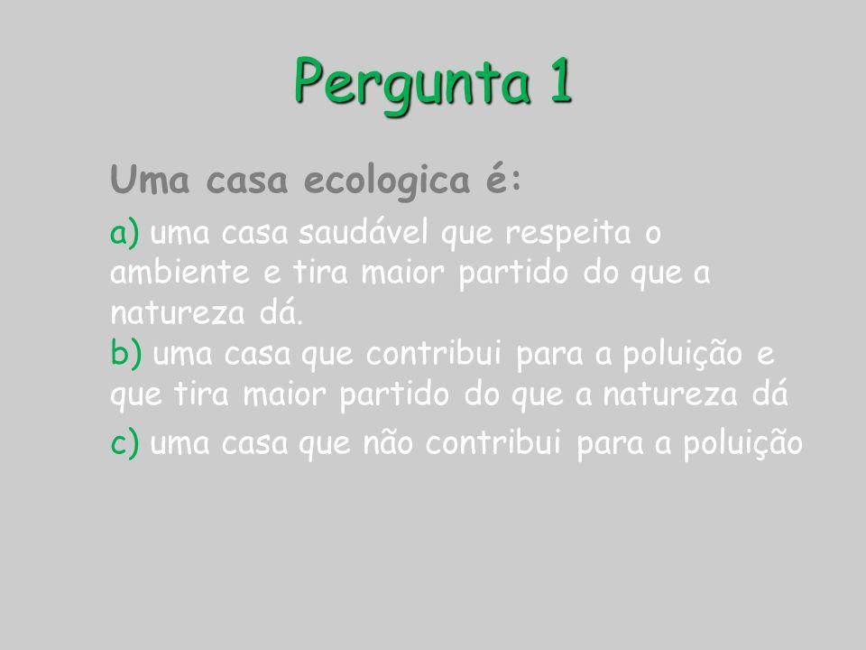 Pergunta 1 Uma casa ecologica é: