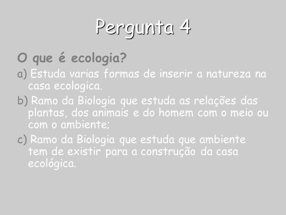Pergunta 4 O que é ecologia