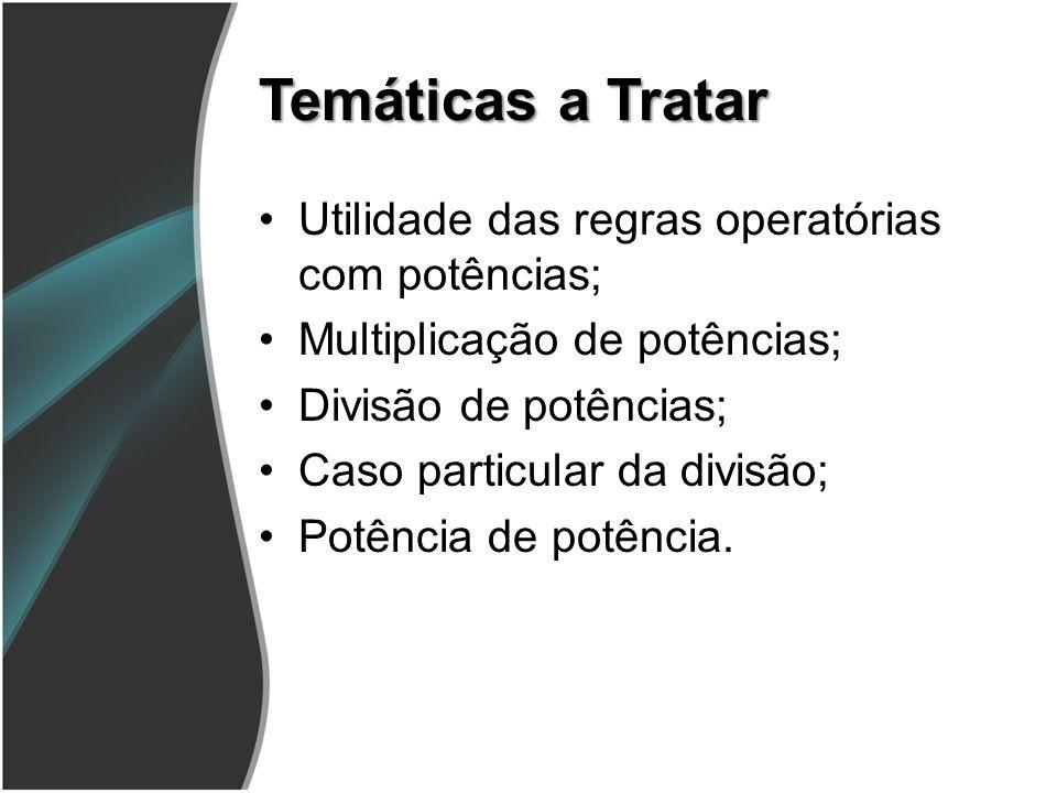 Temáticas a Tratar Utilidade das regras operatórias com potências;