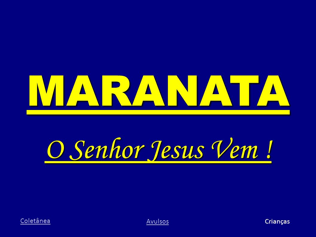MARANATA O Senhor Jesus Vem ! Coletânea Avulsos Crianças