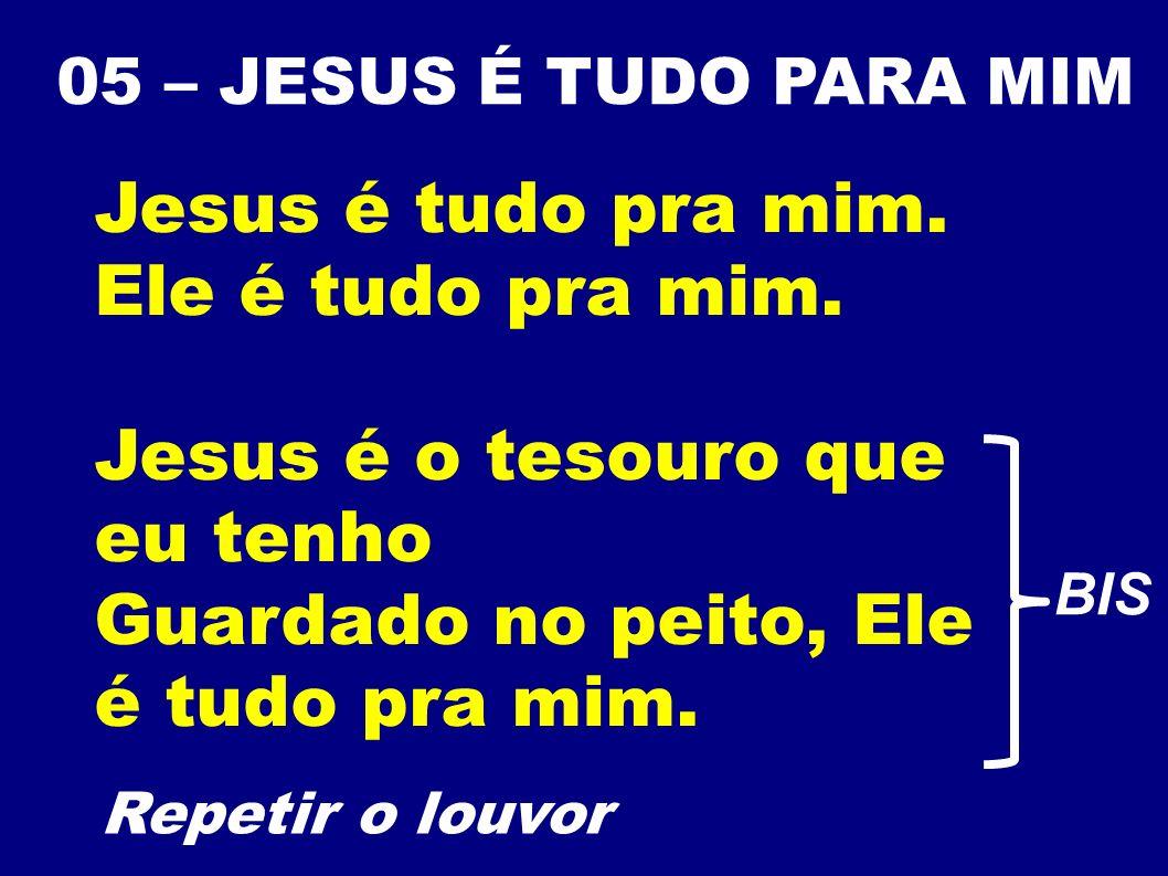 Jesus é o tesouro que eu tenho Guardado no peito, Ele é tudo pra mim.