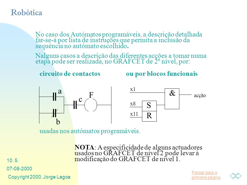 No caso dos Autómatos programáveis, a descrição detalhada far-se-á por lista de instruções que permita a inclusão da sequência no autómato escolhido.