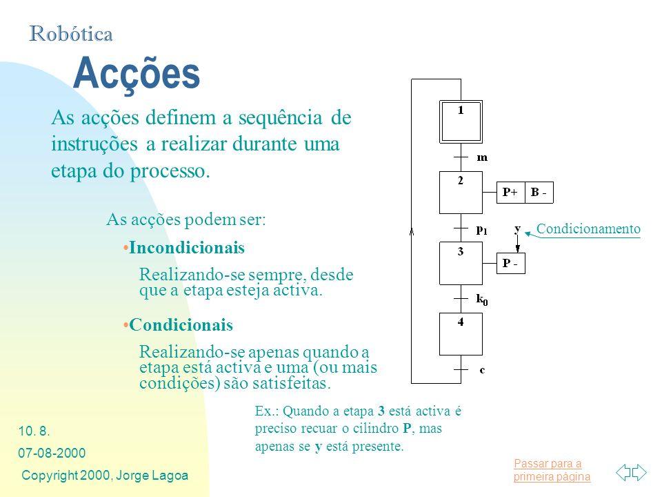 Acções As acções definem a sequência de instruções a realizar durante uma etapa do processo. As acções podem ser: