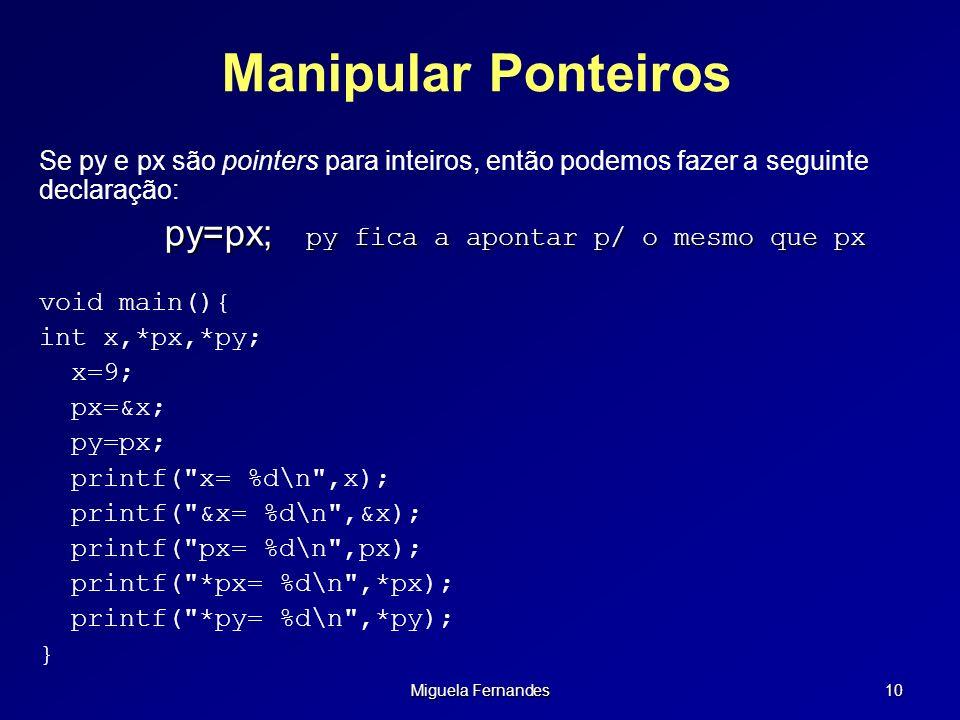 Manipular Ponteiros py=px; py fica a apontar p/ o mesmo que px