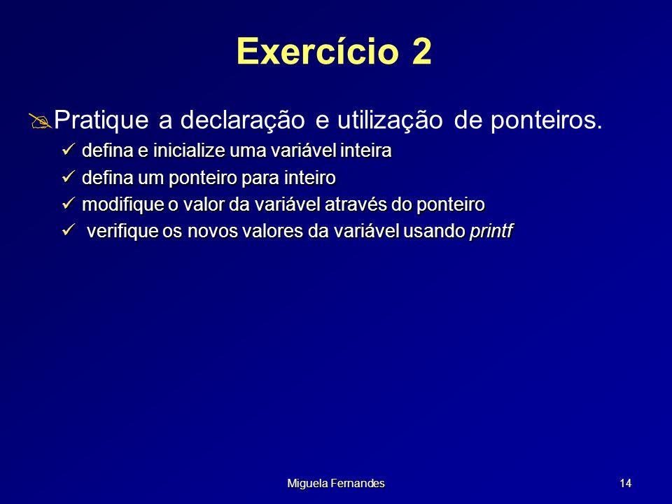 Exercício 2 Pratique a declaração e utilização de ponteiros.