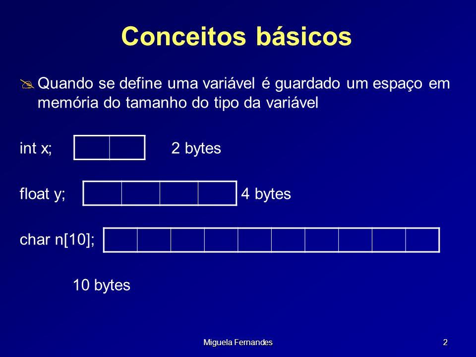 Conceitos básicos Quando se define uma variável é guardado um espaço em memória do tamanho do tipo da variável.
