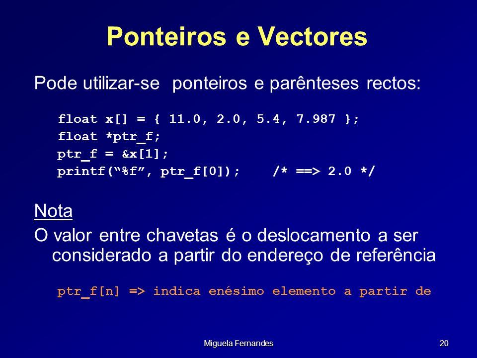 Ponteiros e Vectores Pode utilizar-se ponteiros e parênteses rectos: