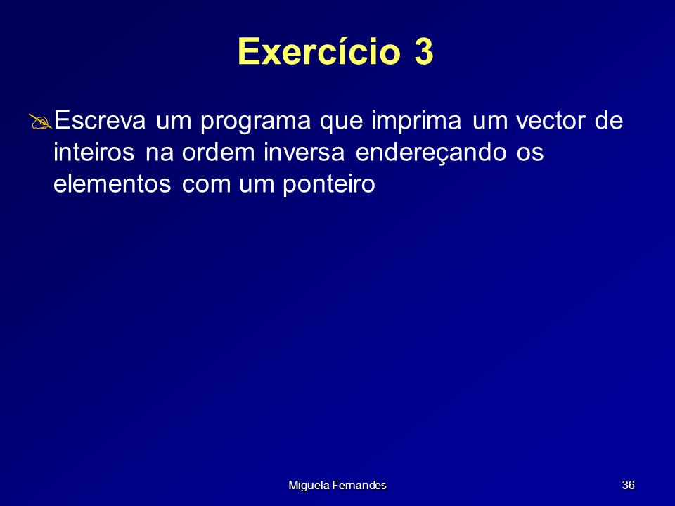 Exercício 3 Escreva um programa que imprima um vector de inteiros na ordem inversa endereçando os elementos com um ponteiro.