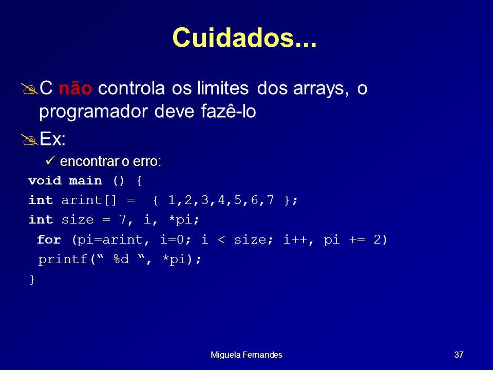 Cuidados... C não controla os limites dos arrays, o programador deve fazê-lo. Ex: encontrar o erro: