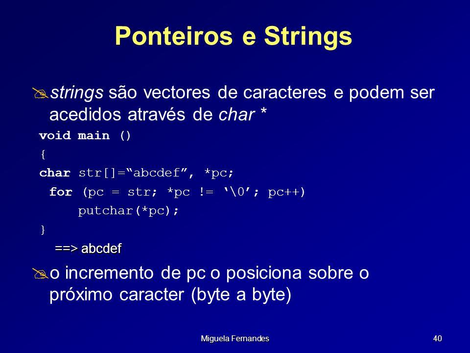 Ponteiros e Strings strings são vectores de caracteres e podem ser acedidos através de char * void main ()