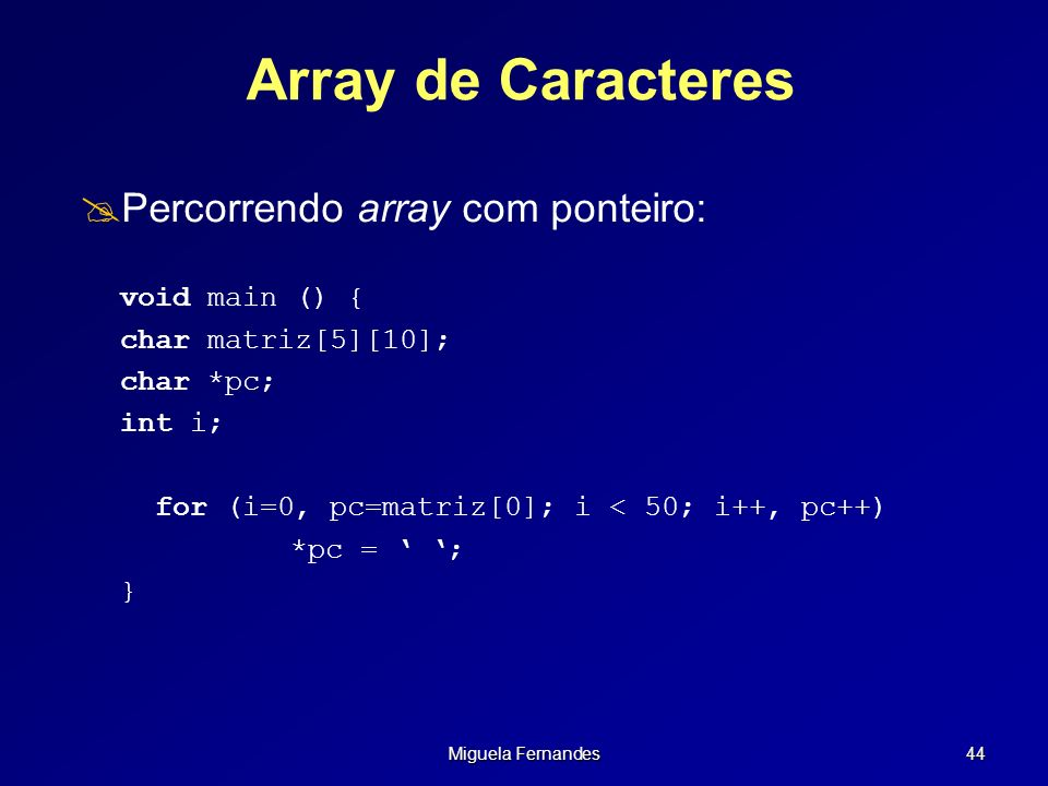 Array de Caracteres Percorrendo array com ponteiro: void main () {