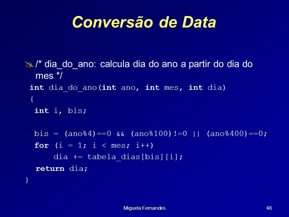 Conversão de Data /* dia_do_ano: calcula dia do ano a partir do dia do mes */ int dia_do_ano(int ano, int mes, int dia)