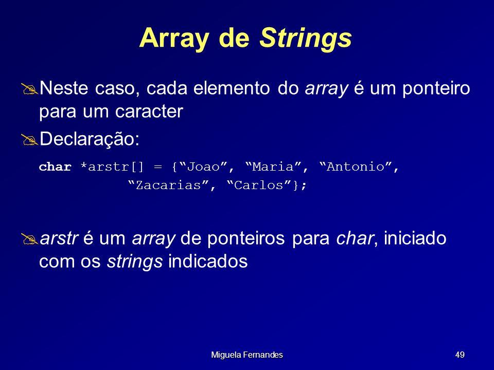 Array de Strings Neste caso, cada elemento do array é um ponteiro para um caracter. Declaração: