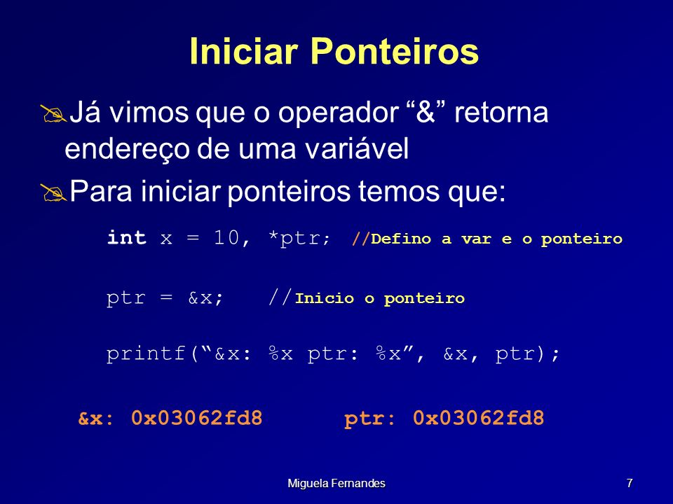 Iniciar Ponteiros Já vimos que o operador & retorna endereço de uma variável. Para iniciar ponteiros temos que: