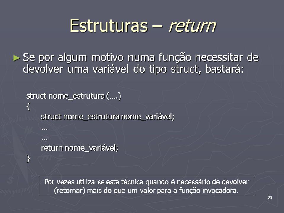 Estruturas – return Se por algum motivo numa função necessitar de devolver uma variável do tipo struct, bastará: