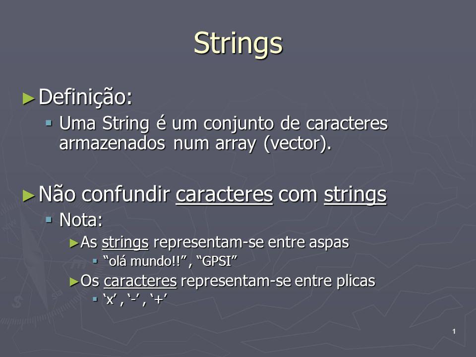 Strings Definição: Não confundir caracteres com strings