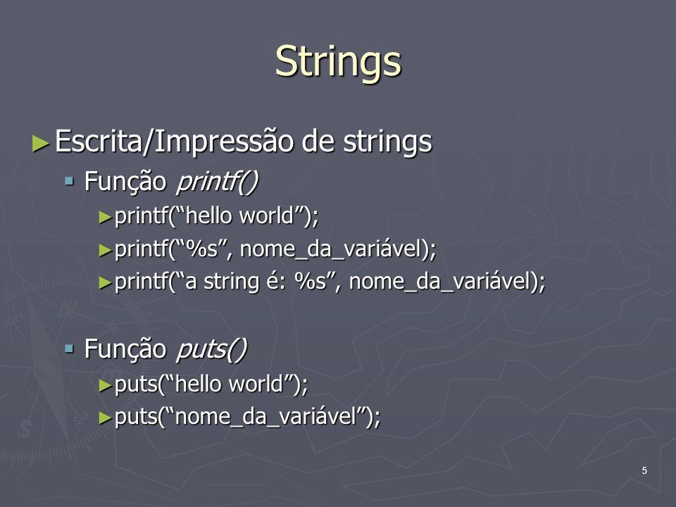 Strings Escrita/Impressão de strings Função printf() Função puts()