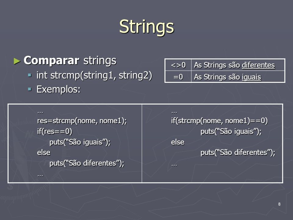 Strings Comparar strings int strcmp(string1, string2) Exemplos: