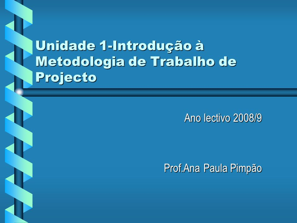 Unidade 1-Introdução à Metodologia de Trabalho de Projecto