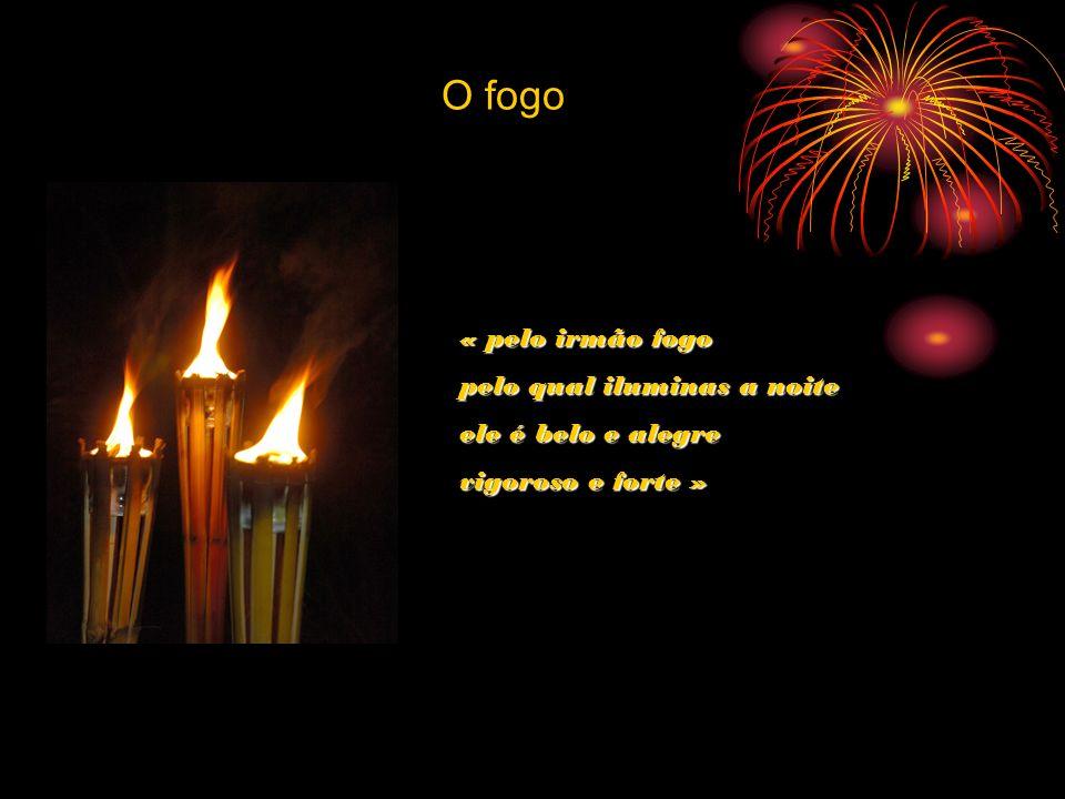 O fogo « pelo irmão fogo pelo qual iluminas a noite
