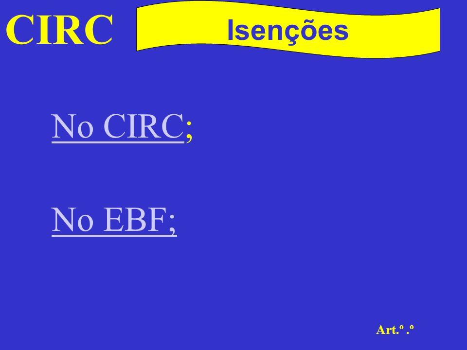 CIRC Isenções No CIRC; No EBF; Art.º .º