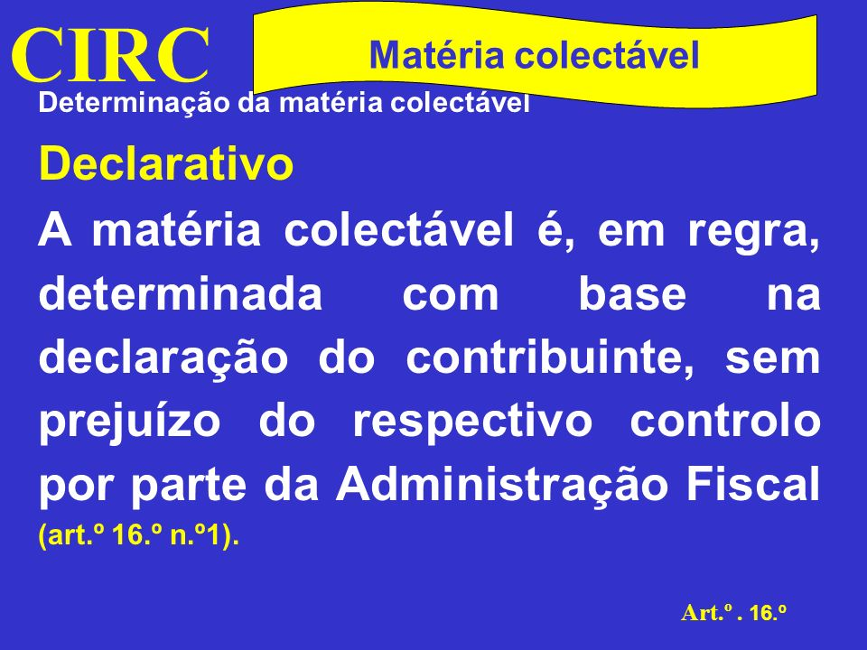 CIRC Matéria colectável. Determinação da matéria colectável. Declarativo.