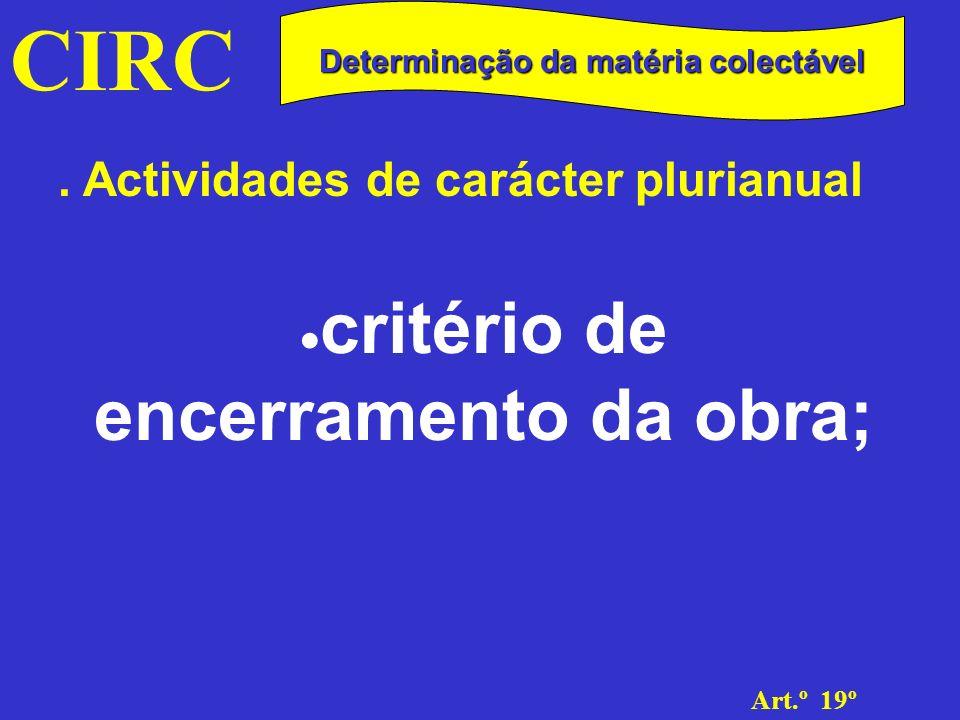 Determinação da matéria colectável ·critério de encerramento da obra;