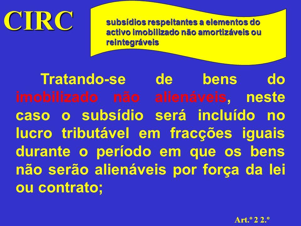 CIRC subsídios respeitantes a elementos do activo imobilizado não amortizáveis ou reintegráveis.